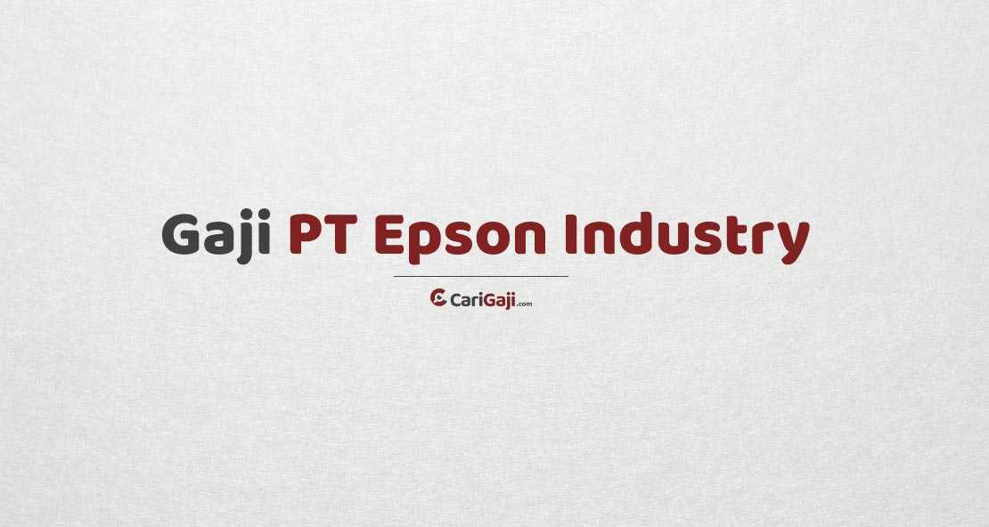 Gaji PT Indonesia Epson Industry