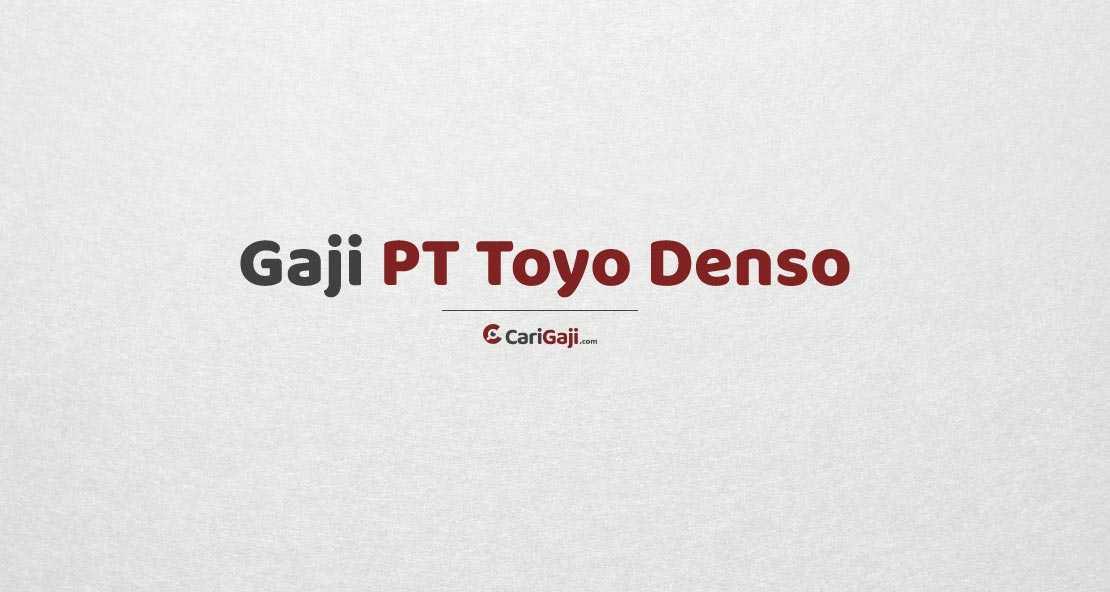 Gaji Karyawan PT Toyo Denso